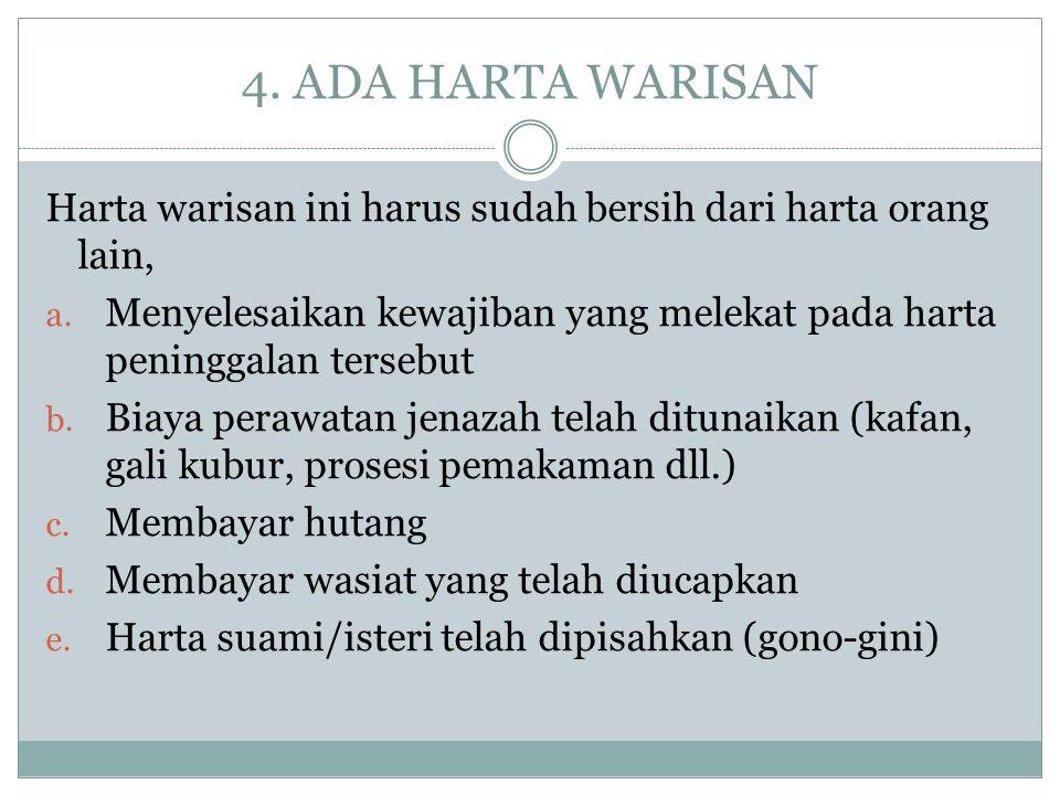 4.ADA HARTA WARISAN Harta warisan ini harus sudah bersih dari harta orang lain, a.