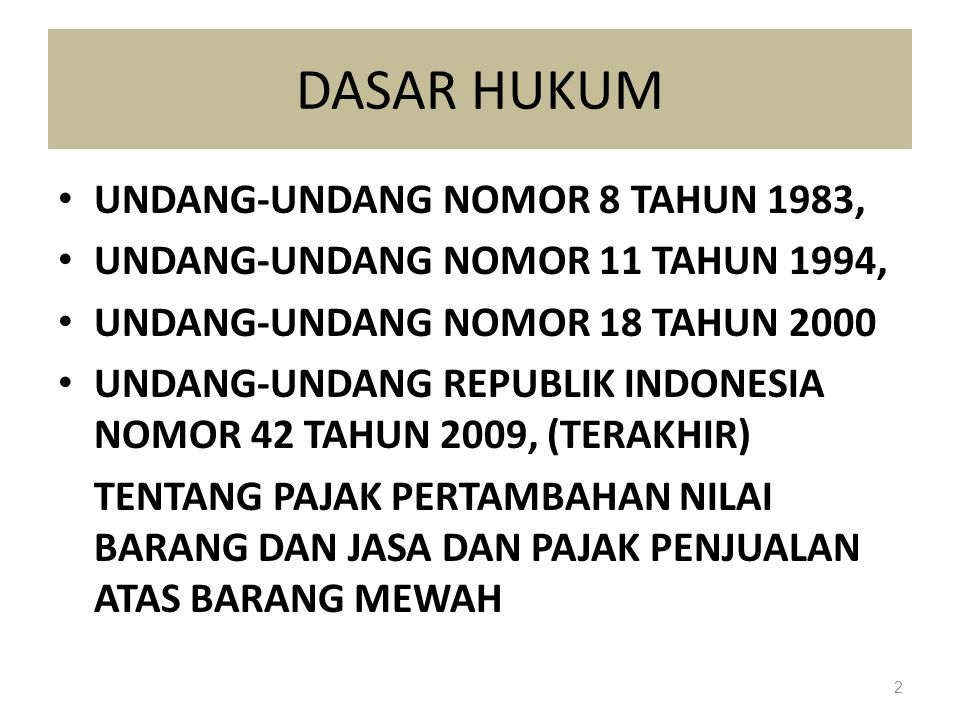 DASAR HUKUM UNDANG-UNDANG NOMOR 8 TAHUN 1983, UNDANG-UNDANG NOMOR 11 TAHUN 1994, UNDANG-UNDANG NOMOR 18 TAHUN 2000 UNDANG-UNDANG REPUBLIK INDONESIA NO