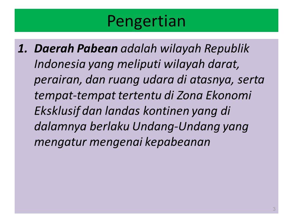 Pengertian 1.Daerah Pabean adalah wilayah Republik Indonesia yang meliputi wilayah darat, perairan, dan ruang udara di atasnya, serta tempat-tempat te