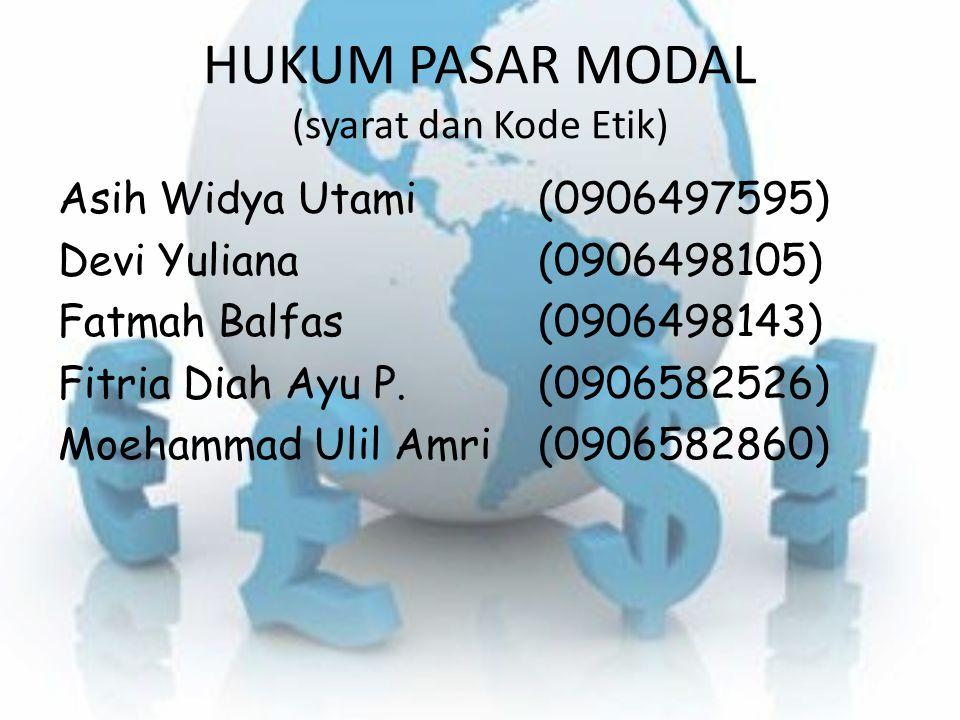 HUKUM PASAR MODAL (syarat dan Kode Etik) Asih Widya Utami (0906497595) Devi Yuliana (0906498105) Fatmah Balfas (0906498143) Fitria Diah Ayu P. (090658