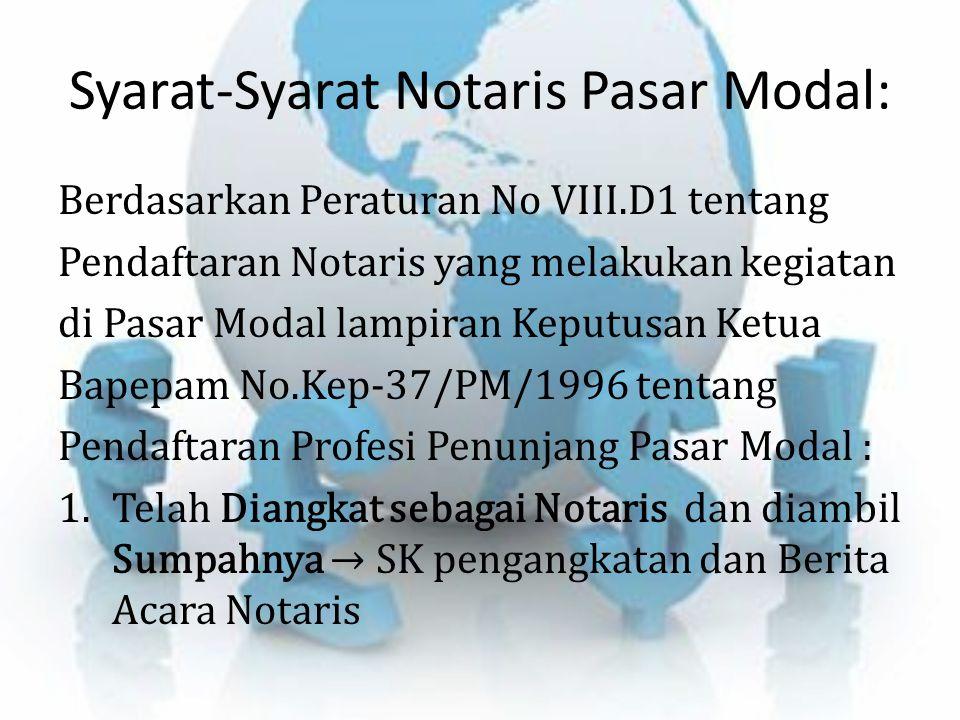 Syarat-Syarat Notaris Pasar Modal: Berdasarkan Peraturan No VIII.D1 tentang Pendaftaran Notaris yang melakukan kegiatan di Pasar Modal lampiran Keputu