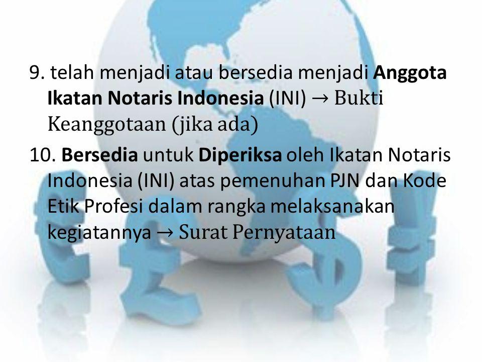 9. telah menjadi atau bersedia menjadi Anggota Ikatan Notaris Indonesia (INI) → Bukti Keanggotaan (jika ada) 10. Bersedia untuk Diperiksa oleh Ikatan