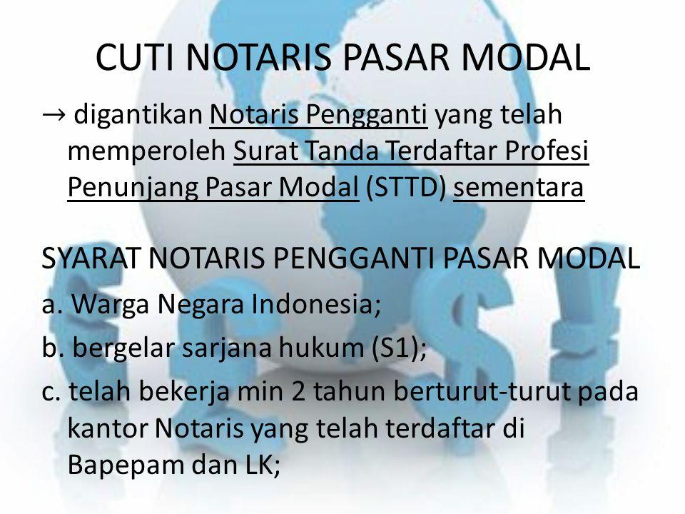 CUTI NOTARIS PASAR MODAL → digantikan Notaris Pengganti yang telah memperoleh Surat Tanda Terdaftar Profesi Penunjang Pasar Modal (STTD) sementara SYA