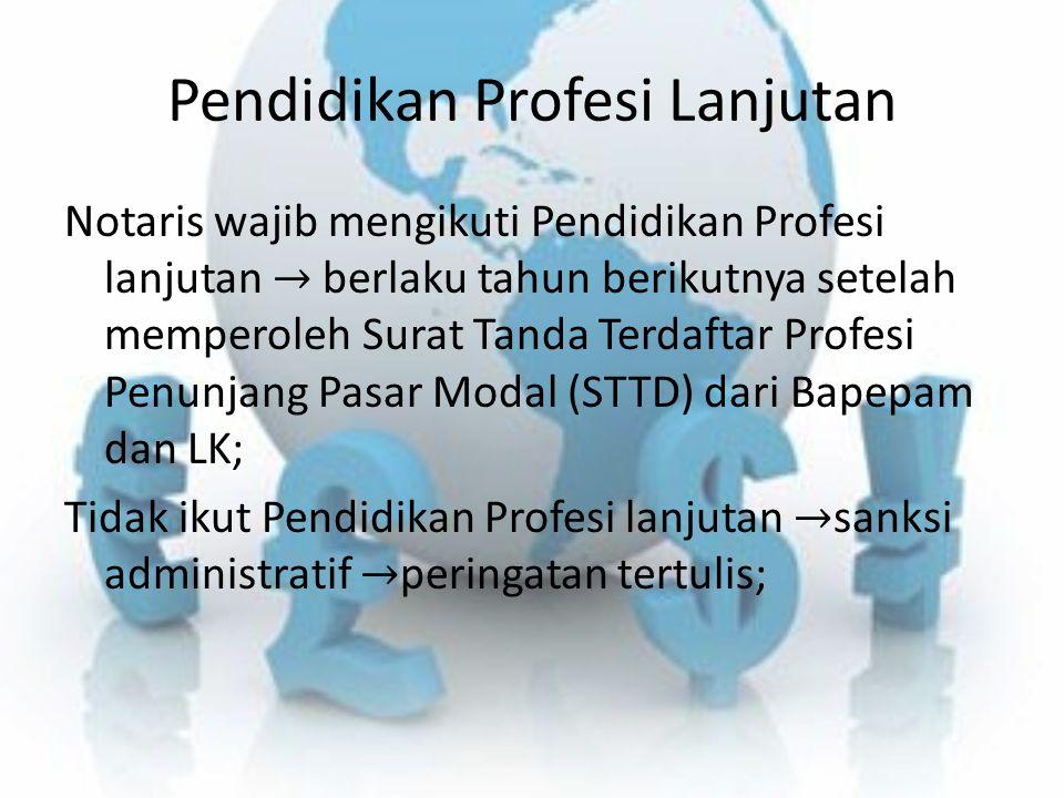 Pendidikan Profesi Lanjutan Notaris wajib mengikuti Pendidikan Profesi lanjutan → berlaku tahun berikutnya setelah memperoleh Surat Tanda Terdaftar Pr