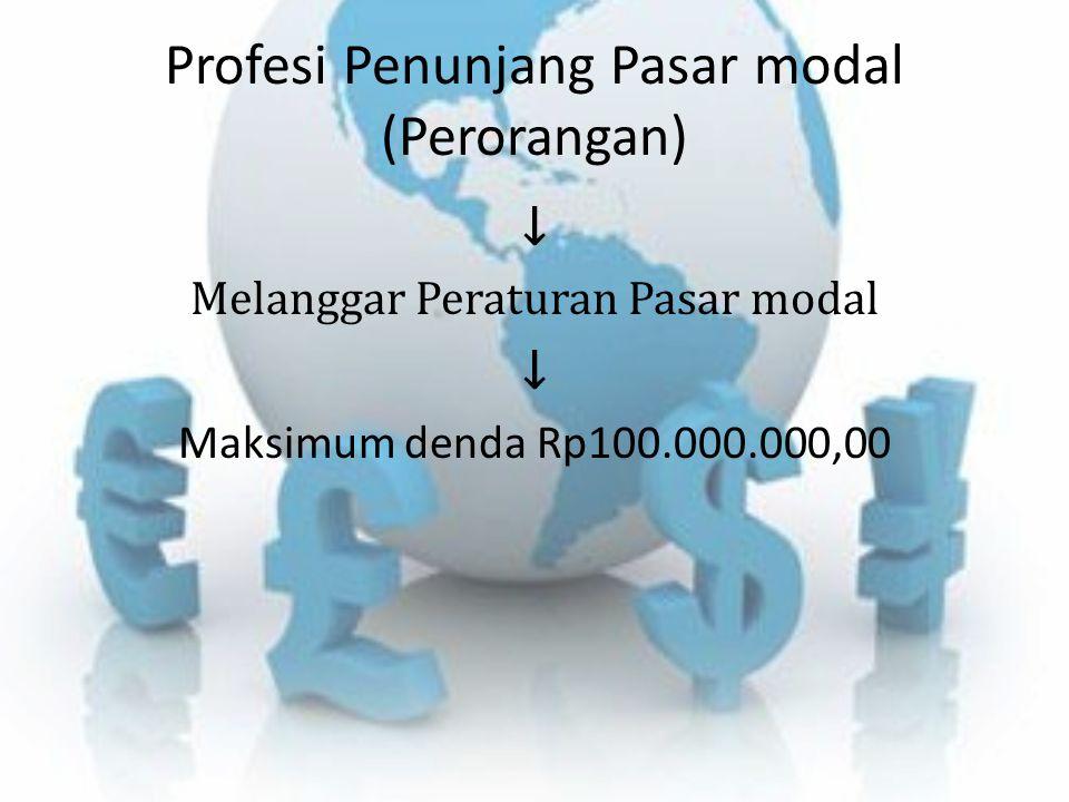Profesi Penunjang Pasar modal (Perorangan) ↓ Melanggar Peraturan Pasar modal ↓ Maksimum denda Rp100.000.000,00