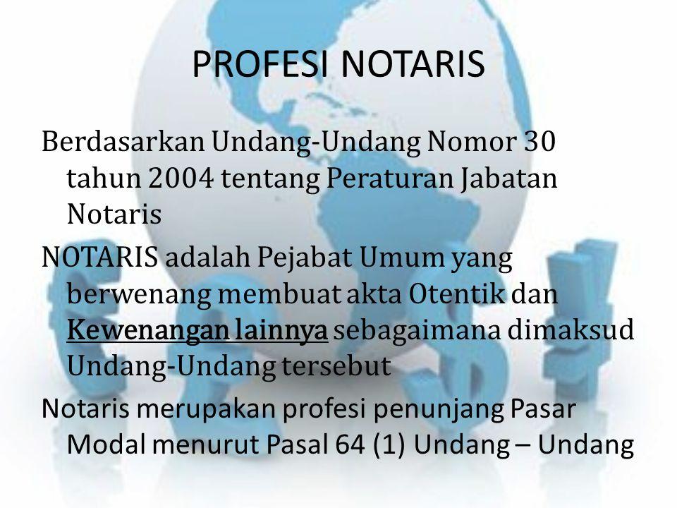 PROFESI NOTARIS Berdasarkan Undang-Undang Nomor 30 tahun 2004 tentang Peraturan Jabatan Notaris NOTARIS adalah Pejabat Umum yang berwenang membuat akt