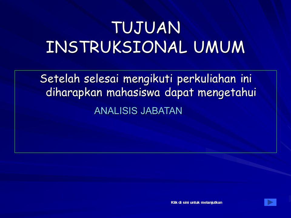 ORGANISASI DAN MANAJEMEN II TUJUAN INSTRUKSIONAL MATERI PERKULIAHAN Topik 5 : ANALISIS JABATAN