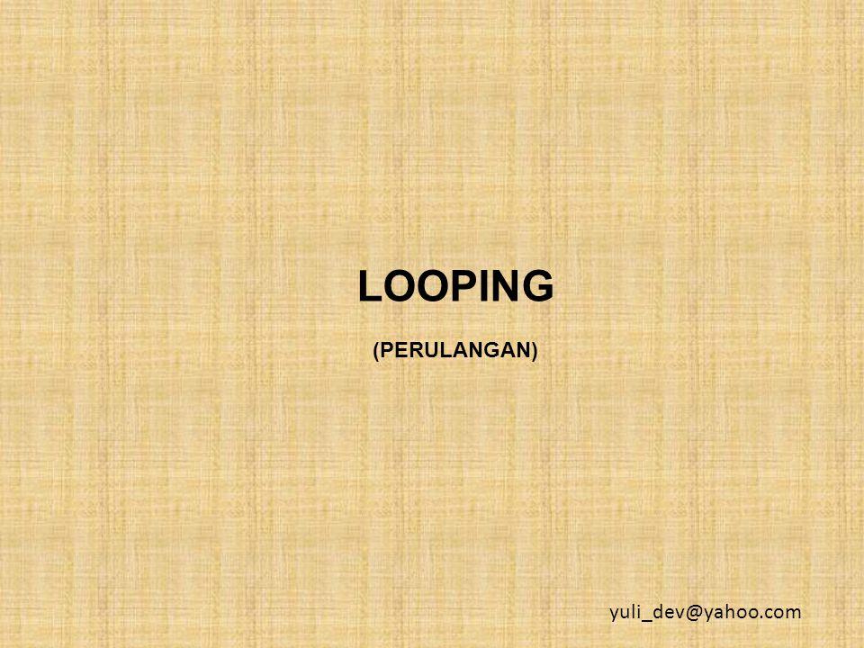 LOOPING (PERULANGAN) yuli_dev@yahoo.com