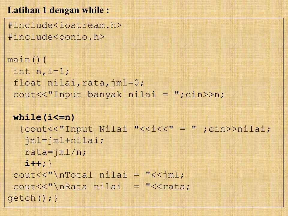 #include main(){ int n,i=1; float nilai,rata,jml=0; cout >n; while(i<=n) {cout >nilai; jml=jml+nilai; rata=jml/n; i++;} cout<<