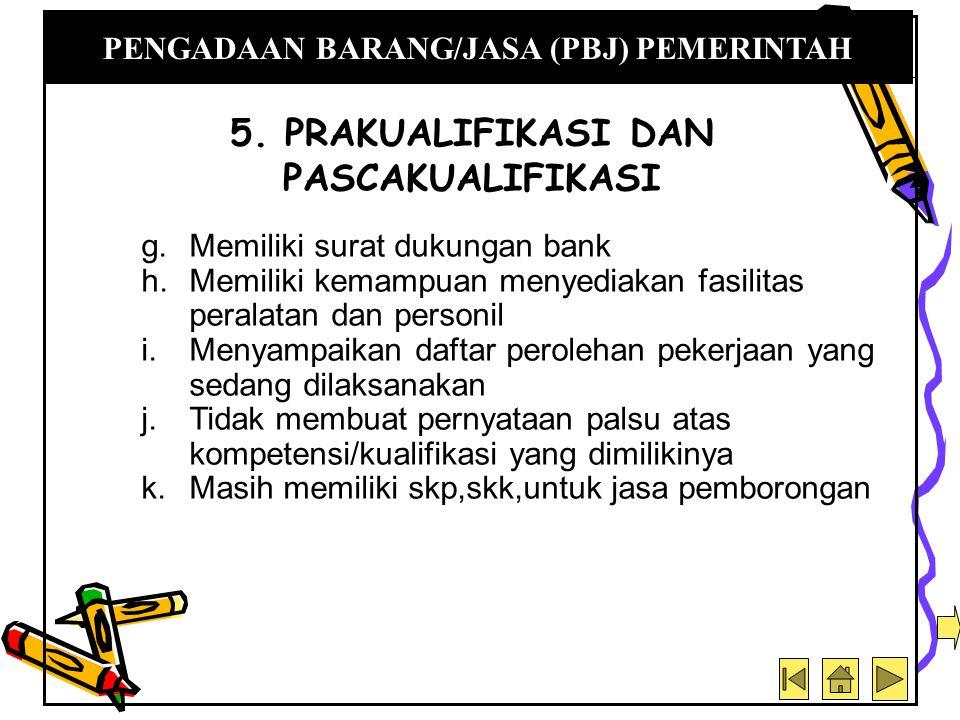 g.Memiliki surat dukungan bank h.Memiliki kemampuan menyediakan fasilitas peralatan dan personil i. Menyampaikan daftar perolehan pekerjaan yang sedan