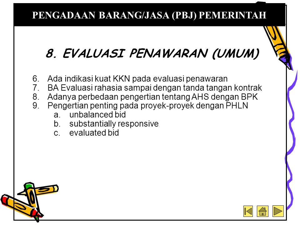6.Ada indikasi kuat KKN pada evaluasi penawaran 7.BA Evaluasi rahasia sampai dengan tanda tangan kontrak 8.Adanya perbedaan pengertian tentang AHS den