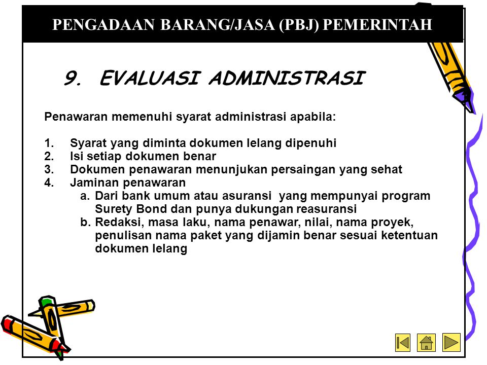 Penawaran memenuhi syarat administrasi apabila: 1.Syarat yang diminta dokumen lelang dipenuhi 2.Isi setiap dokumen benar 3.Dokumen penawaran menunjuka