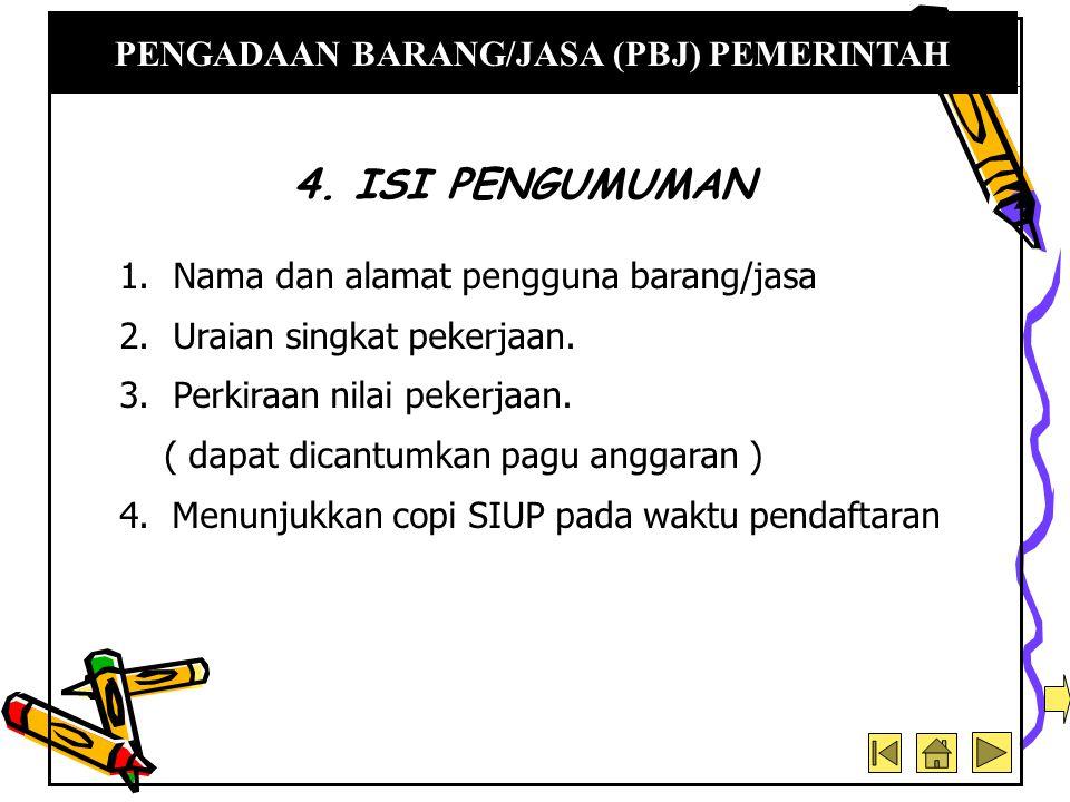 1.Kriteria: a.Keadaan tertentu: 1)Penanganan darurat/bencana alam 2)Pekerjaan perlu dirahasiakan 3)Pekerjaan < Rp.