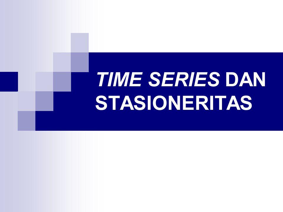 Time Series Beberapa hal yang perlu diperhatikan dalam mengolah data time series :  Didasarkan pada asumsi stasioneritas  Bila asumsi stasioneritas tidak terpenuhi, menyebabkan timbulnya masalah autokorelasi  Regresi dengan nilai R 2 tinggi lebih dari 0,9 menunjukkan hubungan yang tidak signifikan atau spurious regression  Adanya fenomena random walk.