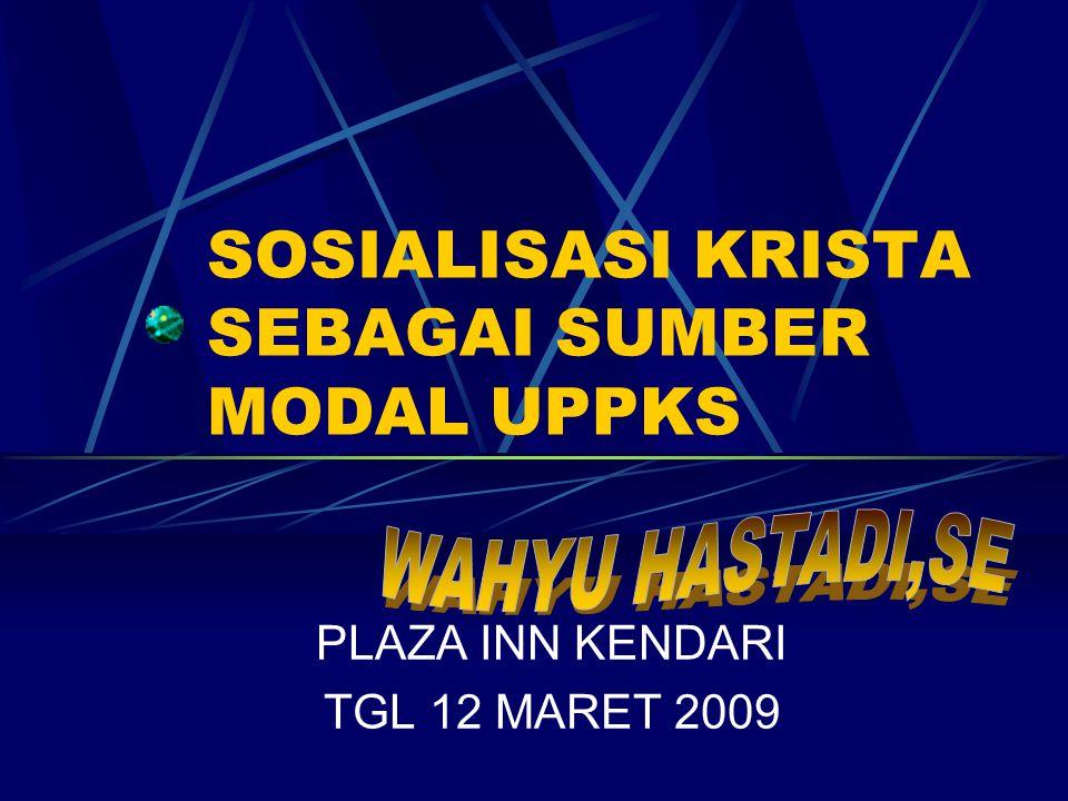 SOSIALISASI KRISTA SEBAGAI SUMBER MODAL UPPKS PLAZA INN KENDARI TGL 12 MARET 2009