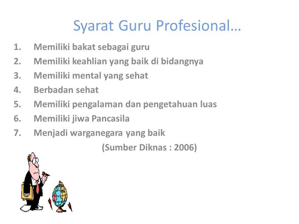 Syarat Guru Profesional… 1.Memiliki bakat sebagai guru 2.Memiliki keahlian yang baik di bidangnya 3.Memiliki mental yang sehat 4.Berbadan sehat 5.Memi