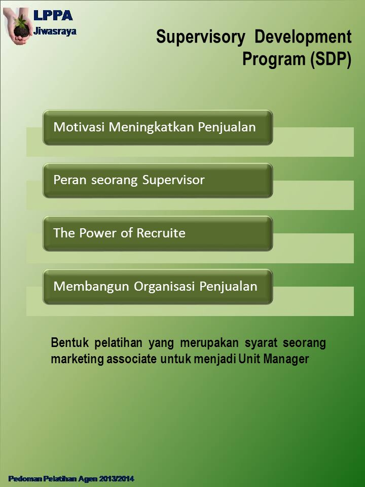 Supervisory Development Program (SDP) Motivasi Meningkatkan PenjualanPeran seorang SupervisorThe Power of RecruiteMembangun Organisasi Penjualan Bentu