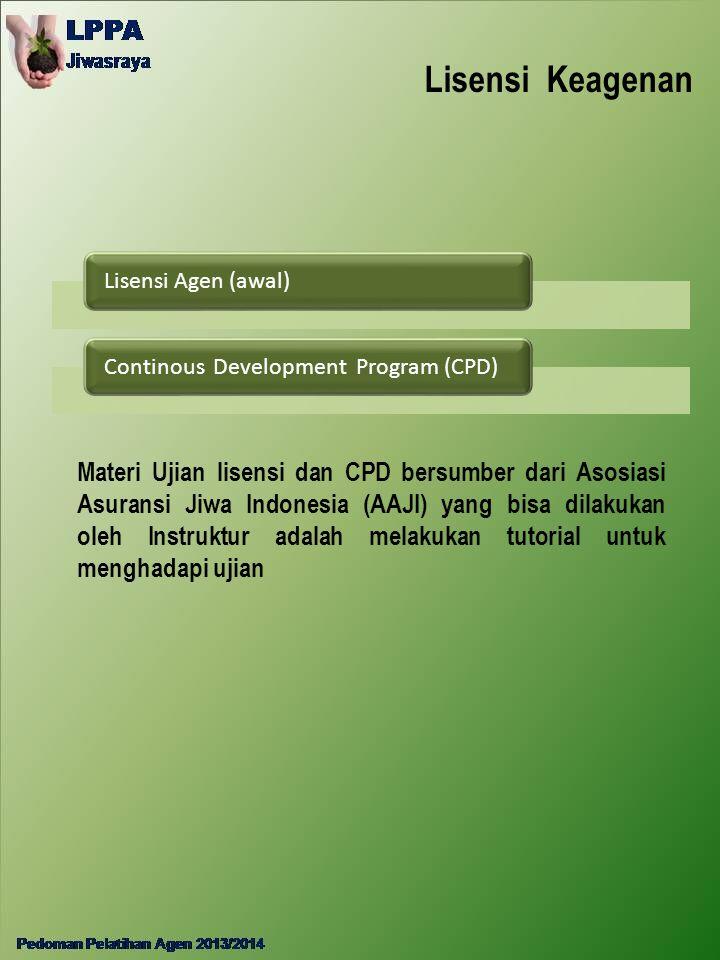Lisensi Keagenan Lisensi Agen (awal)Continous Development Program (CPD) Materi Ujian lisensi dan CPD bersumber dari Asosiasi Asuransi Jiwa Indonesia (