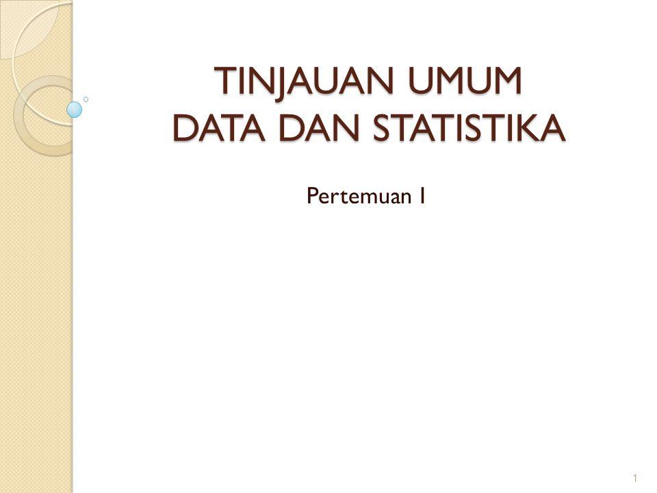 TINJAUAN UMUM DATA DAN STATISTIKA Pertemuan 1 1
