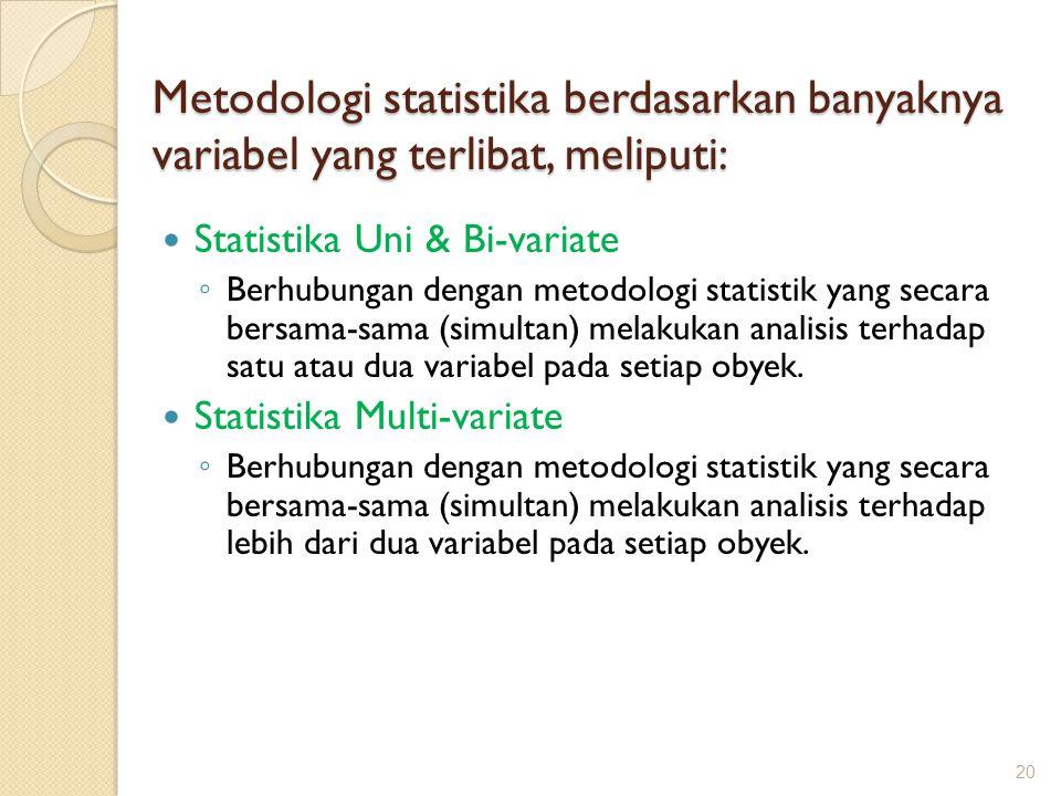 Metodologi statistika berdasarkan banyaknya variabel yang terlibat, meliputi: Statistika Uni & Bi-variate ◦ Berhubungan dengan metodologi statistik ya
