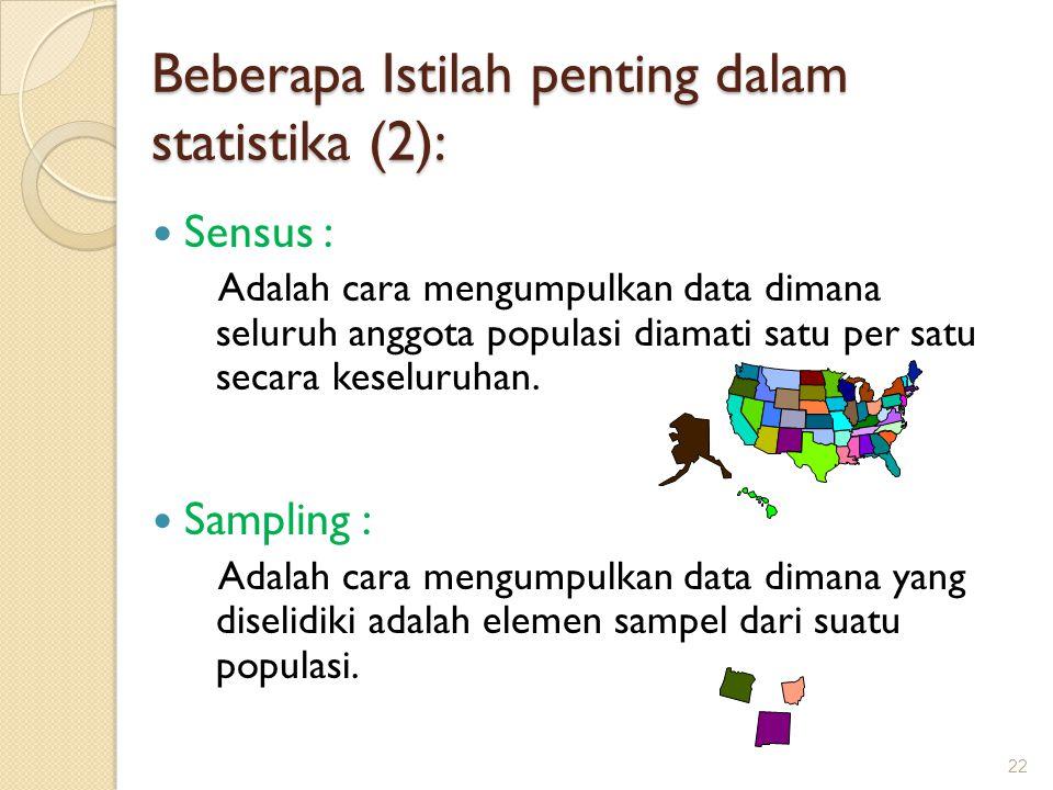 Sensus : Adalah cara mengumpulkan data dimana seluruh anggota populasi diamati satu per satu secara keseluruhan. Sampling : Adalah cara mengumpulkan d