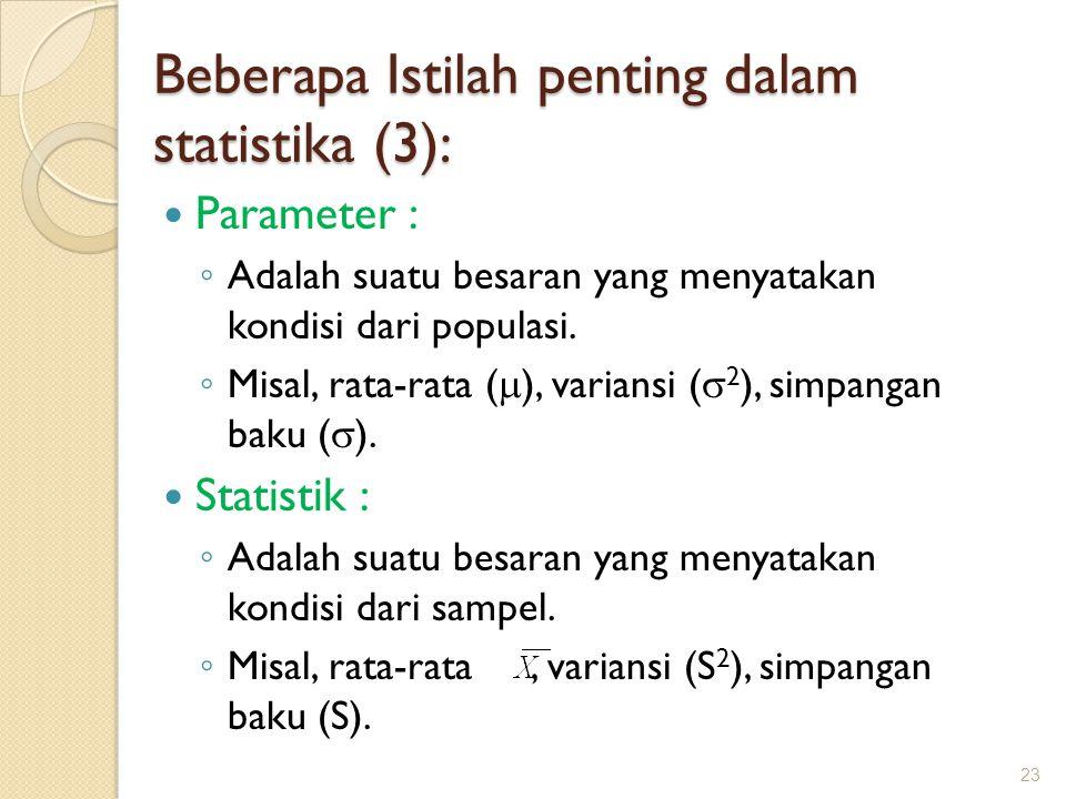 Parameter : ◦ Adalah suatu besaran yang menyatakan kondisi dari populasi. ◦ Misal, rata-rata (  ), variansi (  2 ), simpangan baku (  ). Statistik