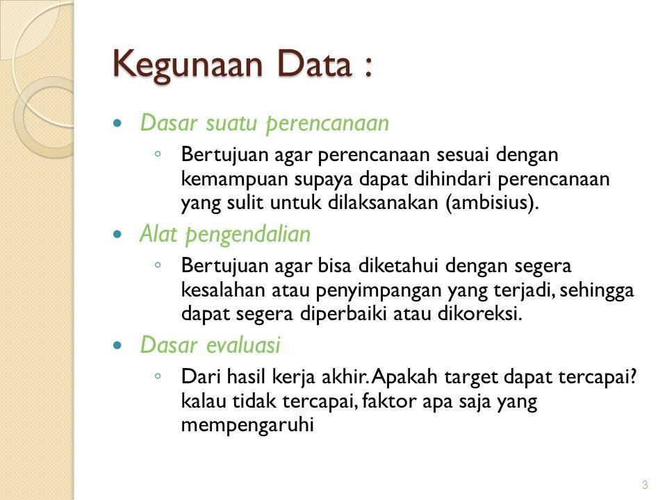 Kegunaan Data : Dasar suatu perencanaan ◦ Bertujuan agar perencanaan sesuai dengan kemampuan supaya dapat dihindari perencanaan yang sulit untuk dilak