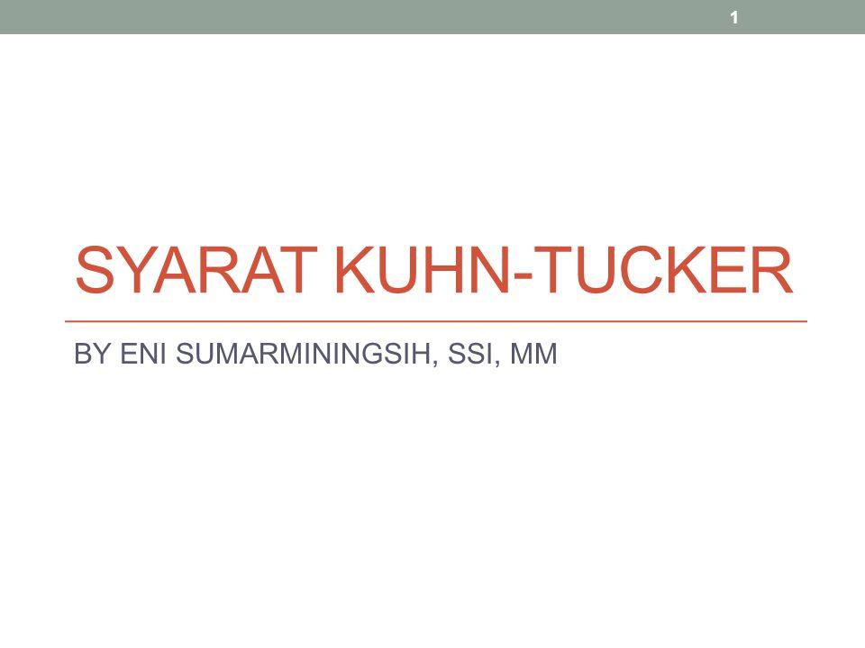 SYARAT KUHN-TUCKER BY ENI SUMARMININGSIH, SSI, MM 1