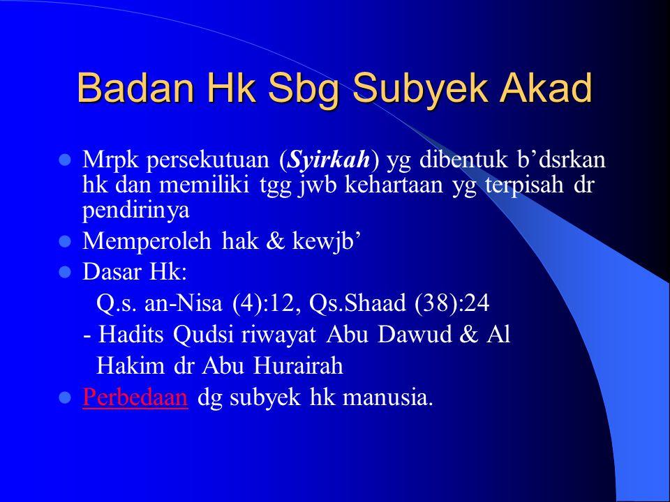 3 hal penting dlm subyek akad Ahliyah (kecakapan) - A. Wujub : k'ckp' memiliki hak - A. Ada': melakukan tasharuf + tgg jwb Wilayah (kewenangan) - Niya