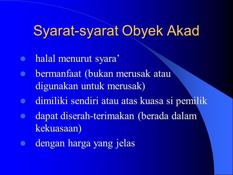 Syarat-Syarat Akad Syarat-syarat akad dihubungkan dengan masing-masing komponen Akad lainnya.dihubungkan 1. Mahallul Aqd (Obyek) 2. Maudhu'ul Aqd (Tuj