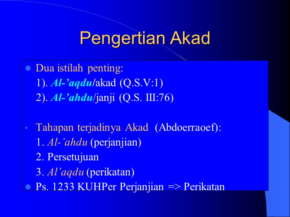 Pengertian Akad Dua istilah penting: 1).Al-'aqdu/akad (Q.S.V:1) 2).