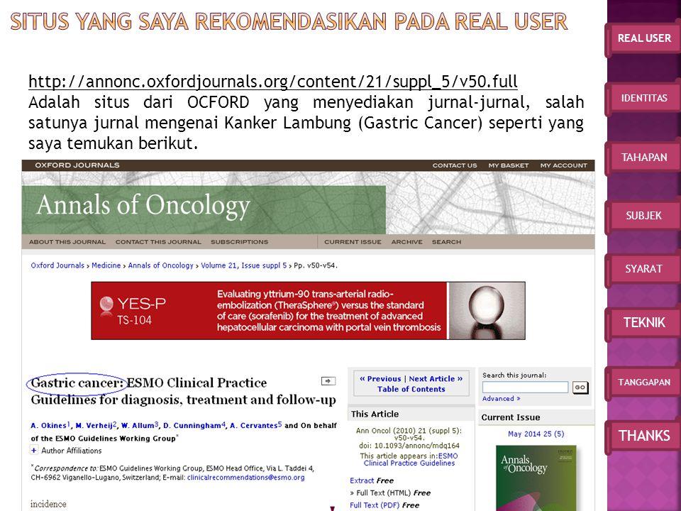 IDENTITAS TAHAPAN SUBJEK SYARAT TEKNIK TANGGAPAN THANKS REAL USER http://annonc.oxfordjournals.org/content/21/suppl_5/v50.full Adalah situs dari OCFORD yang menyediakan jurnal-jurnal, salah satunya jurnal mengenai Kanker Lambung (Gastric Cancer) seperti yang saya temukan berikut.