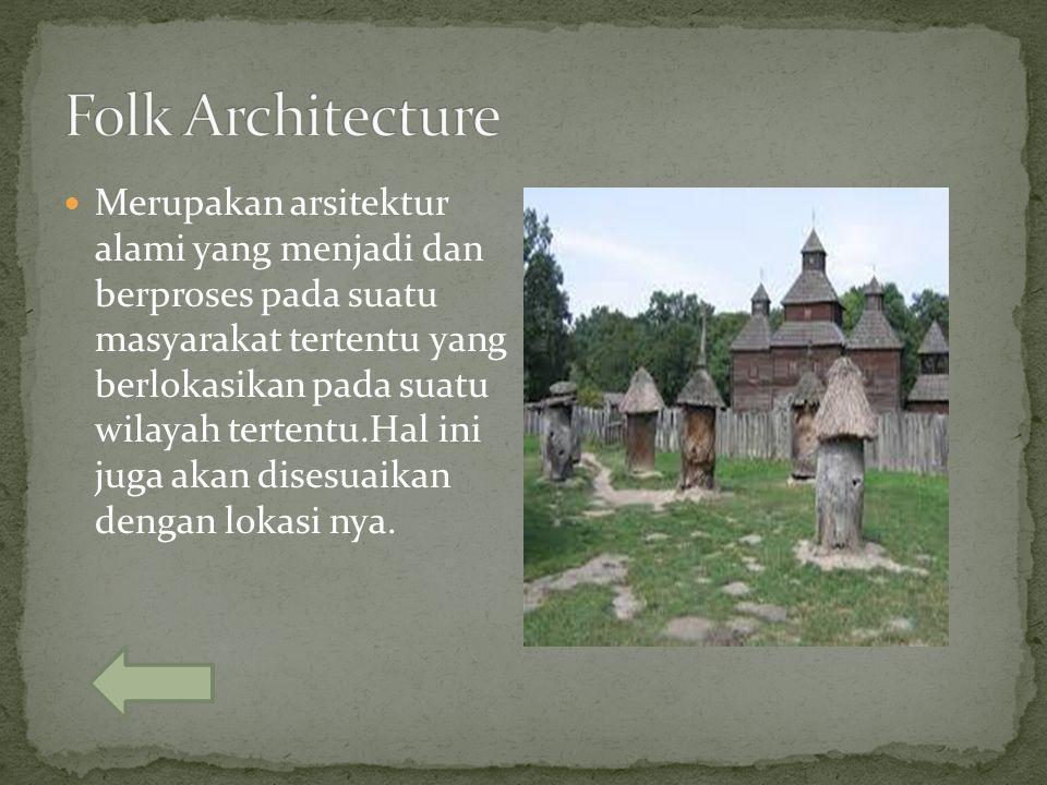 Merupakan arsitektur alami yang menjadi dan berproses pada suatu masyarakat tertentu yang berlokasikan pada suatu wilayah tertentu.Hal ini juga akan disesuaikan dengan lokasi nya.