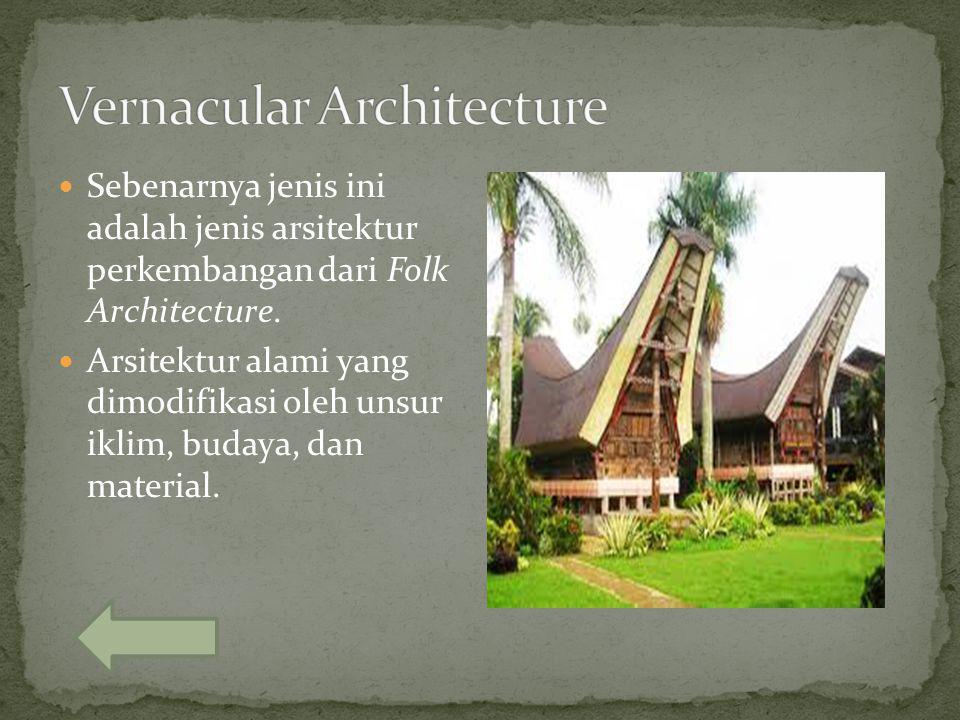 Sebenarnya jenis ini adalah jenis arsitektur perkembangan dari Folk Architecture. Arsitektur alami yang dimodifikasi oleh unsur iklim, budaya, dan mat