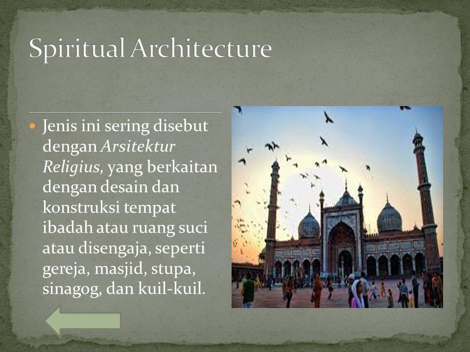 Jenis ini sering disebut dengan Arsitektur Religius, yang berkaitan dengan desain dan konstruksi tempat ibadah atau ruang suci atau disengaja, seperti gereja, masjid, stupa, sinagog, dan kuil-kuil.