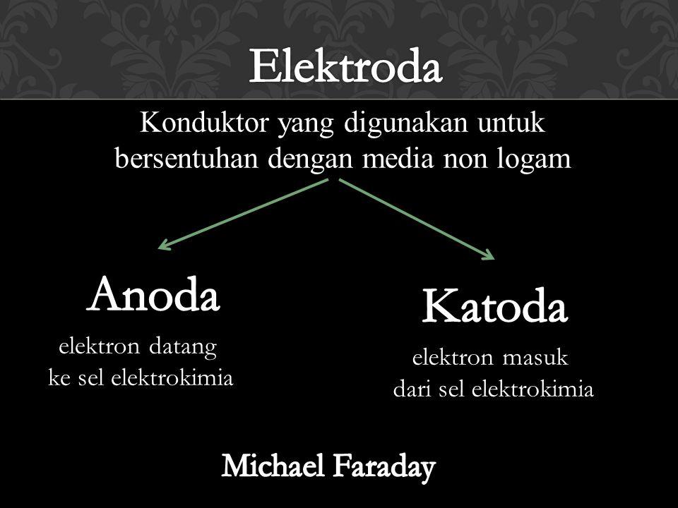 Konduktor yang digunakan untuk bersentuhan dengan media non logam elektron datang ke sel elektrokimia elektron masuk dari sel elektrokimia