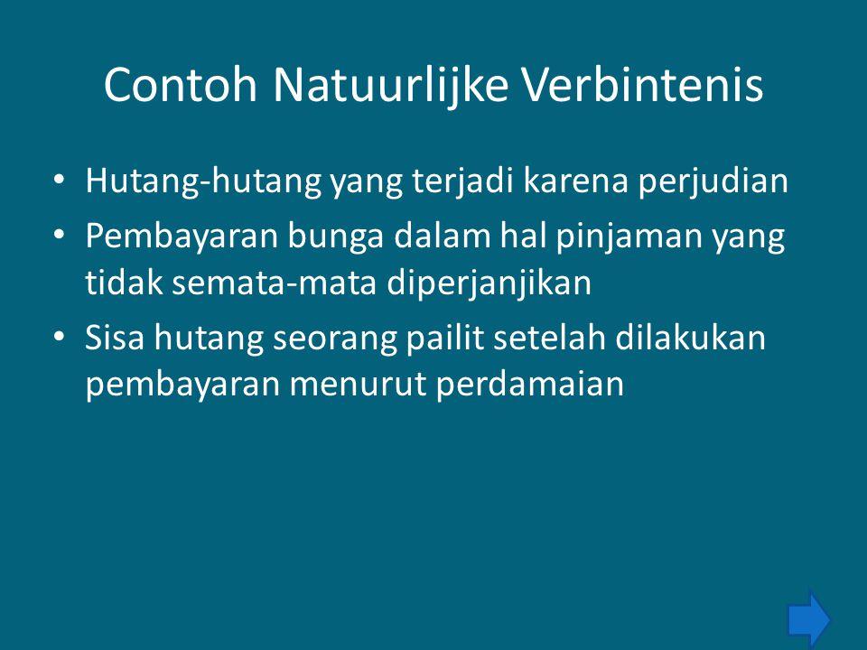 Contoh Natuurlijke Verbintenis Hutang-hutang yang terjadi karena perjudian Pembayaran bunga dalam hal pinjaman yang tidak semata-mata diperjanjikan Sisa hutang seorang pailit setelah dilakukan pembayaran menurut perdamaian