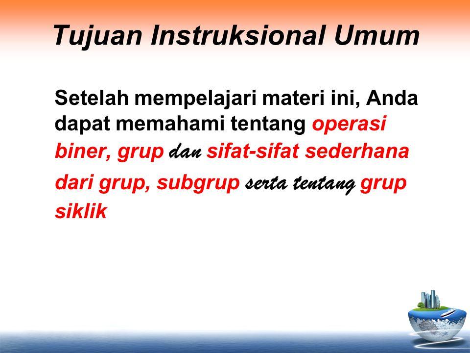 Tujuan Instruksional Umum Setelah mempelajari materi ini, Anda dapat memahami tentang operasi biner, grup dan sifat-sifat sederhana dari grup, subgrup