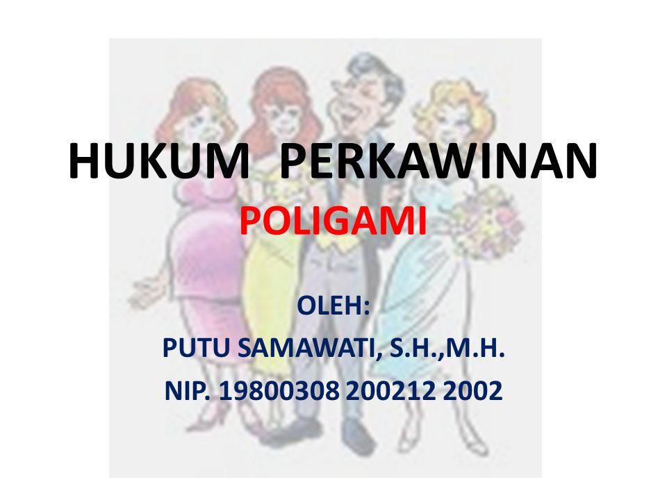 HUKUM PERKAWINAN POLIGAMI OLEH: PUTU SAMAWATI, S.H.,M.H. NIP. 19800308 200212 2002