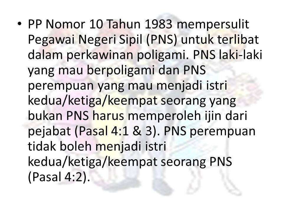 PP Nomor 10 Tahun 1983 mempersulit Pegawai Negeri Sipil (PNS) untuk terlibat dalam perkawinan poligami. PNS laki-laki yang mau berpoligami dan PNS per