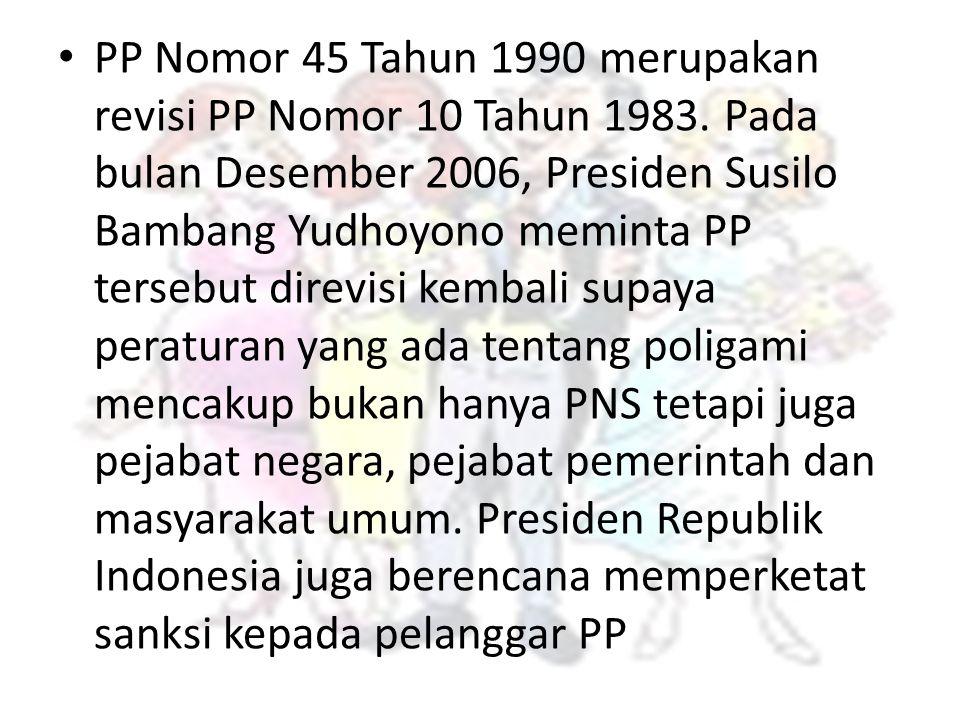 PP Nomor 45 Tahun 1990 merupakan revisi PP Nomor 10 Tahun 1983. Pada bulan Desember 2006, Presiden Susilo Bambang Yudhoyono meminta PP tersebut direvi