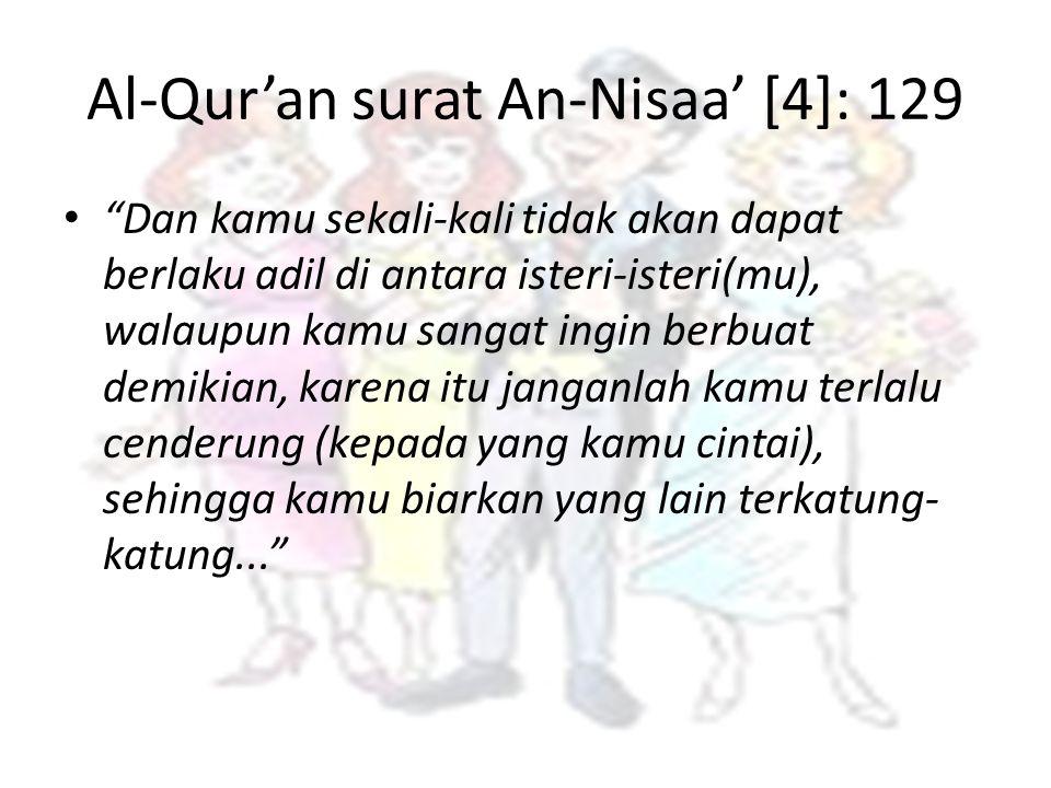 """Al-Qur'an surat An-Nisaa' [4]: 129 """"Dan kamu sekali-kali tidak akan dapat berlaku adil di antara isteri-isteri(mu), walaupun kamu sangat ingin berbuat"""