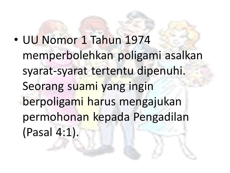 UU Nomor 1 Tahun 1974 memperbolehkan poligami asalkan syarat-syarat tertentu dipenuhi. Seorang suami yang ingin berpoligami harus mengajukan permohona