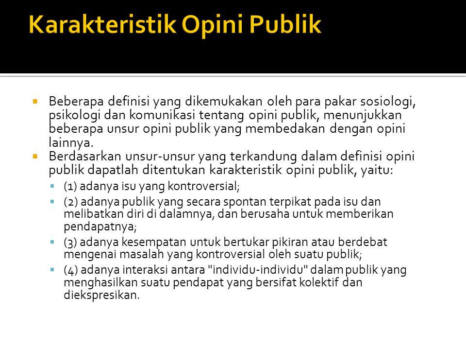  Beberapa definisi yang dikemukakan oleh para pakar sosiologi, psikologi dan komunikasi tentang opini publik, menunjukkan beberapa unsur opini publik
