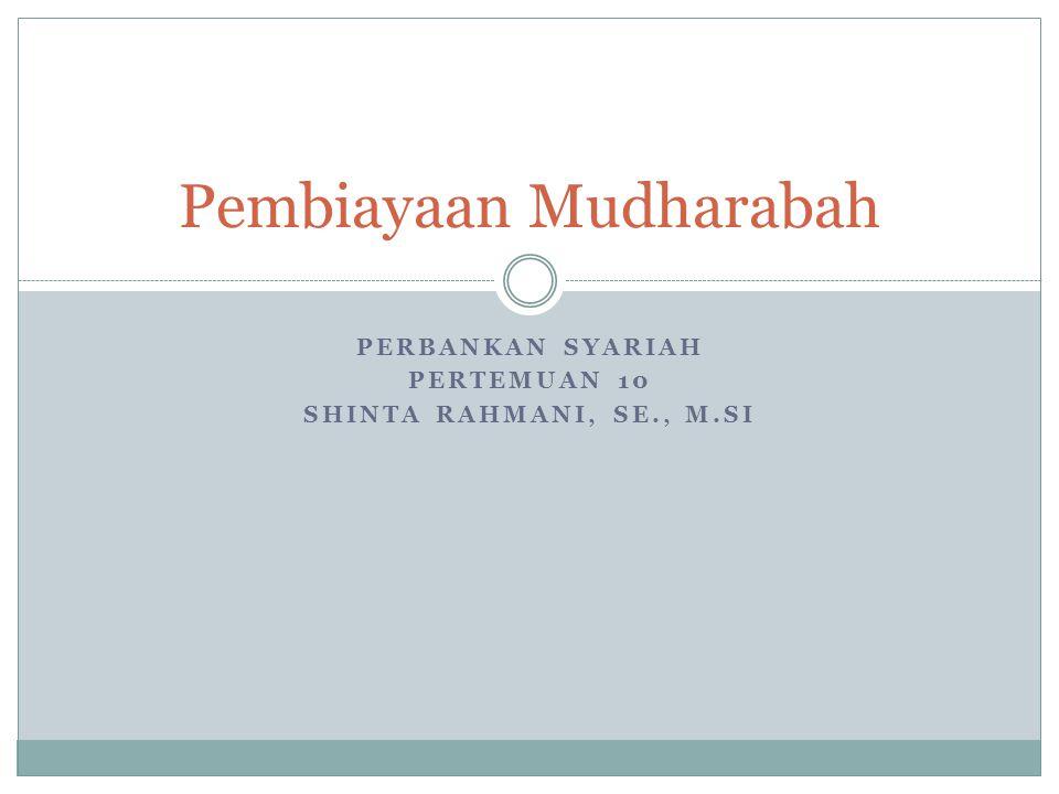 PERBANKAN SYARIAH PERTEMUAN 10 SHINTA RAHMANI, SE., M.SI Pembiayaan Mudharabah