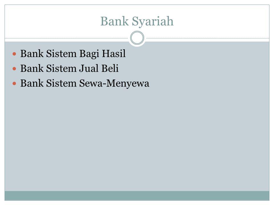 Bank Syariah Bank Sistem Bagi Hasil Bank Sistem Jual Beli Bank Sistem Sewa-Menyewa