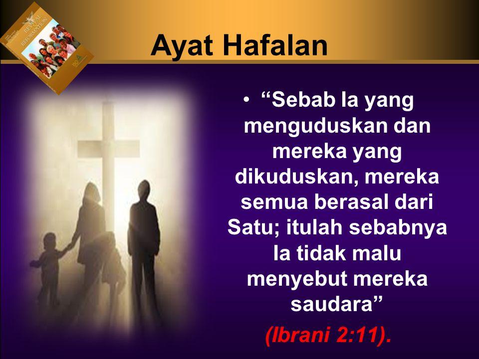 Sebab Ia yang menguduskan dan mereka yang dikuduskan, mereka semua berasal dari Satu; itulah sebabnya Ia tidak malu menyebut mereka saudara (Ibrani 2:11).