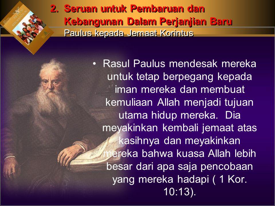 Rasul Paulus mendesak mereka untuk tetap berpegang kepada iman mereka dan membuat kemuliaan Allah menjadi tujuan utama hidup mereka.