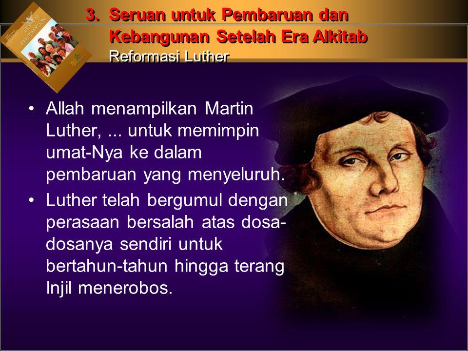 Allah menampilkan Martin Luther,...untuk memimpin umat-Nya ke dalam pembaruan yang menyeluruh.