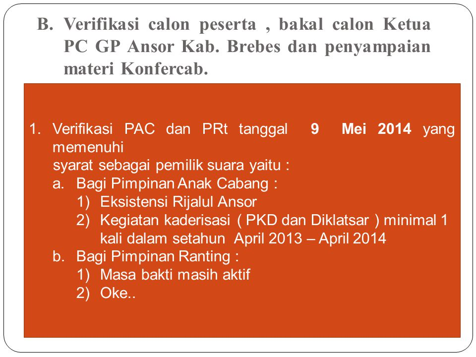 2.Pendaftaran bakal calon ketua PC tanggal 5 – 9 MEI 2014 dengan syarat : 1)Bersertifikat PKL 2)Usia maksimal 40 tahun ( 39 th 11 bulan 29 hari) dibuktikan dengan KTP/SIM dan Ijazah 3)Diusulkan oleh minimal 2 PAC/ 30 PRt dengan bukti surat dukungan yang ditanda tangani oleh ketua dan sekretaris serta berstempel  buat form surat dukungan 3.Pengiriman draft materi Rakercab.